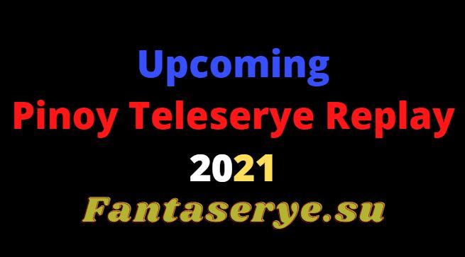 upcoming Pinoy Teleserye Replay 2021