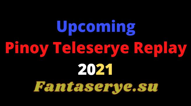 upcoming Pinoy Teleserye Replay 2021