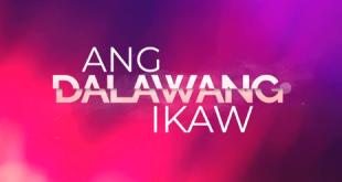 Ang Dalawang Ikaw full episode