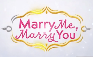 Marry Me Marry You Teleserye full episode